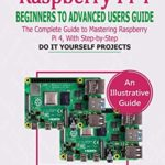 [PDF] [EPUB] RASPBERRY PI 4 BEGINNERS TO ADVANCED USERS GUIDE: The Complete Guide to Mastering the Raspberry Pi 4, with Step-by-Step do it Yourself Projects Download
