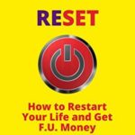 [PDF] [EPUB] RESET: How to Restart Your Life and Get F.U. Money: The Unconventional Early Retirement Plan for Midlife Careerists Who Want to Be Happy Download