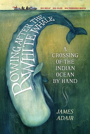 [PDF] [EPUB] Rowing After the White Whale: A Crossing of the Indian Ocean by Hand Download by James Adair