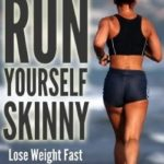 [PDF] [EPUB] Run Yourself Skinny: Lose Weight Fast Without Dieting! Download