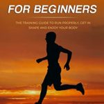 [PDF] [EPUB] Running for Beginners: The Training Guide to Run Properly, Get in Shape and Enjoy Your Body Download