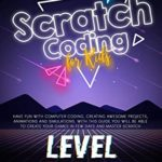 [PDF] [EPUB] SCRATCH CODING FOR KIDS: Have Fun with Computer Coding, Creating Awesome Projects, Animations And Simulations. With this Guide You Will be Able to Create Your Games in Few Days and Master Scratch Download