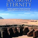 [PDF] [EPUB] Securing Eternity: Ancient Egyptian Tomb Protection from Prehistory to the Pyramids Download