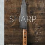 [PDF] [EPUB] Sharp: The Definitive Guide to Knives, Knife Care, and Cutting Techniques, with Recipes from Great Chefs Download