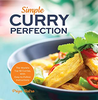 [PDF] [EPUB] Simple Curry Perfection: The World's Top 50 Curries With Easy-To-Follow Instructions (Indian Cooking) Download by Priya Batra