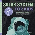 [PDF] [EPUB] Solar System for Kids: A Junior Scientist's Guide to Planets, Dwarf Planets, and Everything Circling Our Sun Download