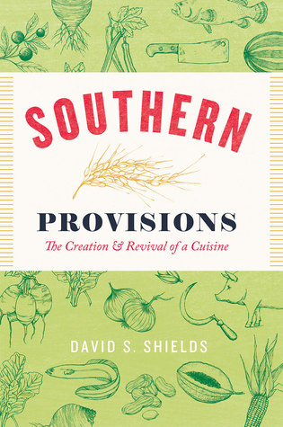 [PDF] [EPUB] Southern Provisions: The Creation and Revival of a Cuisine Download by David S. Shields