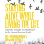 [PDF] [EPUB] Staying Alive While Living the Life: Adversity, Strength, and Resilience in the Lives of Homeless Youth Download