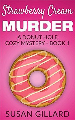 [PDF] [EPUB] Strawberry Cream Murder (Donut Hole Mystery #1) Download by Susan Gillard