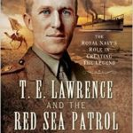 [PDF] [EPUB] T. E. Lawrence and the Red Sea Patrol: The Royal Navy's Role in Creating the Legend Download