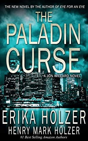 [PDF] [EPUB] THE PALADIN CURSE: A Jon Willard Novel (Jon Willard Novels Book 1) Download by Erika Holzer
