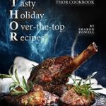 [PDF] [EPUB] Tasty Holiday Over-the-top Recipes: THOR Cookbook Download