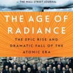 [PDF] [EPUB] The Age of Radiance: The Epic Rise and Dramatic Fall of the Atomic Era Download