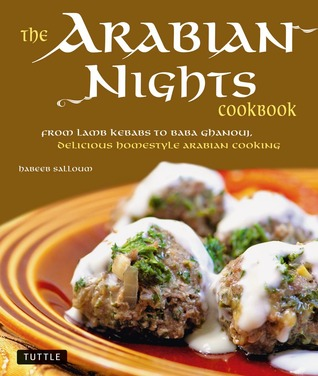 [PDF] [EPUB] The Arabian Nights Cookbook: From Lamb Kebabs to Baba Ghanouj, Delicious Homestyle Middle Eastern Cookbook Download by Habeeb Salloum
