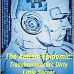 [PDF] [EPUB] The Autism Epidemic:: Transhumanism's Dirty Little Secret Download