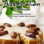 [PDF] [EPUB] The Best Authentic Australian Cookbook: Australian Recipes for a Fancy Meal with Family Download