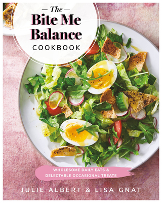 [PDF] [EPUB] The Bite Me Balance Cookbook: Wholesome Daily Eats and Delectable Occasional Treats Download by Julie Albert