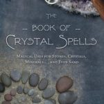 [PDF] [EPUB] The Book of Crystal Spells: Magical Uses for Stones, Crystals, Minerals… and Even Sand Download