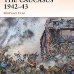 [PDF] [EPUB] The Caucasus 1942-43: Kleist's Race for Oil (Campaign) Download