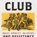 [PDF] [EPUB] The Kidnapping Club: Wall Street, Slavery, and Resistance on the Eve of the Civil War Download