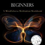 [PDF] [EPUB] The Meditation Guidebook for Beginners: A Mindfulness Meditation Workbook (Mind Improvement for Beginners 3) Download