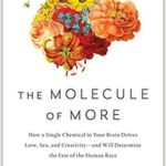 [PDF] [EPUB] The Molecule of More: How a Single Chemical in Your Brain Drives Love, Sex, and Creativity–and Will Determine the Fate of the Human Race Download