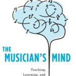 [PDF] [EPUB] The Musician's Mind: Teaching, Learning, and Performance in the Age of Brain Science Download