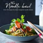 [PDF] [EPUB] The Noodle Bowl: Over 70 recipes for Asian-inspired noodle dishes Download