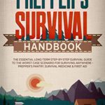 [PDF] [EPUB] The Preppers Survival Handbook: The Essential Long Term Step-By-Step Survival Guide to the Worst Case Scenario for Surviving Anywhere – Prepper's Pantry, Survival Medicine and First Aid Download