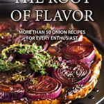 [PDF] [EPUB] The Root of Flavor: More Than 50 Onion Recipes for Every Enthusiast Download