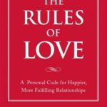 [PDF] [EPUB] The Rules of Love: A Personal Code for Happier, More Fulfilling Relationships Download