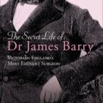 [PDF] [EPUB] The Secret Life of Dr James Barry: Victorian England's Most Eminent Surgeon Download