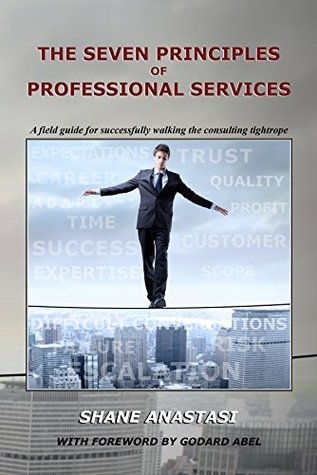[PDF] [EPUB] The Seven Principles of Professional Services: A field guide for successfully walking the consulting tightrope Download by Shane Anastasi