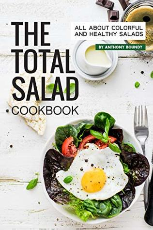 [PDF] [EPUB] The Total Salad Cookbook: All About Colorful and Healthy Salads Download by Anthony Boundy
