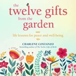 [PDF] [EPUB] The Twelve Gifts from the Garden: Life Lessons for Peace and Well-Being (Environmentalists and Naturalists) Download