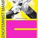 [PDF] [EPUB] The Xenofeminist Manifesto: A Politics for Alienation Download