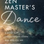[PDF] [EPUB] The Zen Master's Dance: A Guide to Understanding Dogen and Who You Are in the Universe Download