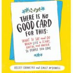[PDF] [EPUB] There Is No Good Card for This: What To Say and Do When Life Is Scary, Awful, and Unfair to People You Love Download