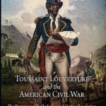 [PDF] [EPUB] Toussaint Louverture and the American Civil War: The Promise and Peril of a Second Haitian Revolution Download