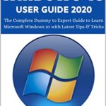 [PDF] [EPUB] WINDOWS 10 USER GUIDE 2020: The Complete Dummy to Expert Guide to Learn Microsoft Windows 10 with Latest Tips and Tricks Download