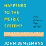 [PDF] [EPUB] Whatever Happened to the Metric System?: How America Became the Last Country on Earth to Keep Its Feet Download