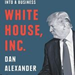 [PDF] [EPUB] White House, Inc.: How Donald Trump Turned the Presidency into a Business Download