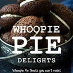 [PDF] [EPUB] Whoopie Pie Delights: Whoopie Pie Treats You Can't Resist Download