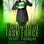 [PDF] [EPUB] Wolf Tasked (Elemental Task Force Book 2) Download