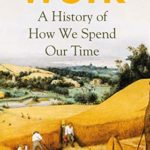 [PDF] [EPUB] Work:  A History of How we spend our Time Download