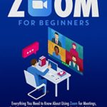 [PDF] [EPUB] Zoom For Beginners: Everything You Need to Know About Using Zoom for Meetings, Teaching and Videoconferences. Easy to Read with Useful Tips to Perform Professionally on Video Download