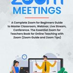 [PDF] [EPUB] Zoom for Beginners: A Complete Zoom Meeting Guide to Master Classroom, Webinar, Live Stream, Conference. The Essential Zoom for Teachers Book for Online Teaching with Zoom (Zoom Tips, Zoom Extension) Download