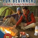 [PDF] [EPUB] Camping And Cooking For Beginners: Tools And Tips To Living In The Great Outdoors (Cook Book, Hiking, Bush craft, Fire, Tents, Sleeping Bags,Everyday Wood Craft, Backpacking, Bug-Out, Recipes) Download