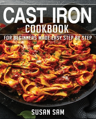 [PDF] [EPUB] Cast Iron Cookbook: Book 1, for Beginners Made Easy Step by Step Download by Susan Sam