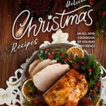 [PDF] [EPUB] Delectable Christmas Recipes: An All-New Cookbook of Holiday Dish Ideas! Download